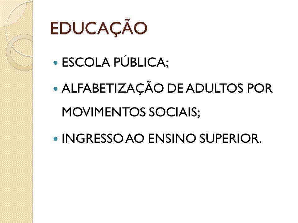 EDUCAÇÃO ESCOLA PÚBLICA; ALFABETIZAÇÃO DE ADULTOS POR MOVIMENTOS SOCIAIS; INGRESSO AO ENSINO SUPERIOR.