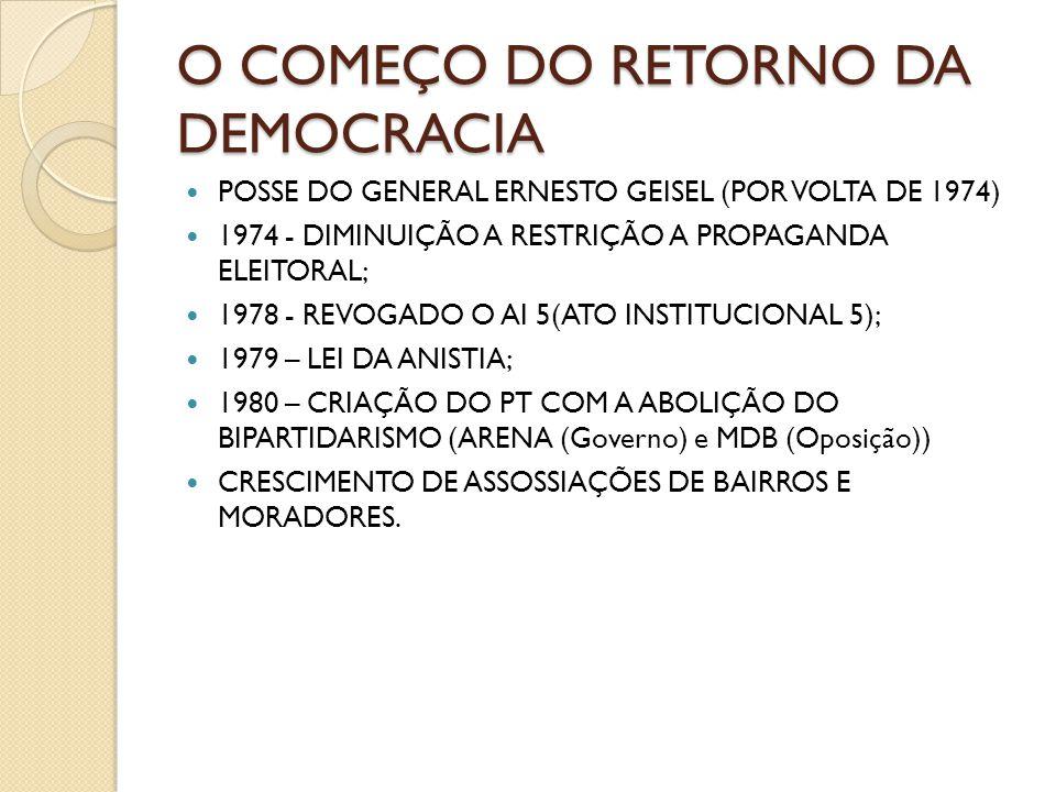 O COMEÇO DO RETORNO DA DEMOCRACIA POSSE DO GENERAL ERNESTO GEISEL (POR VOLTA DE 1974) 1974 - DIMINUIÇÃO A RESTRIÇÃO A PROPAGANDA ELEITORAL; 1978 - REV