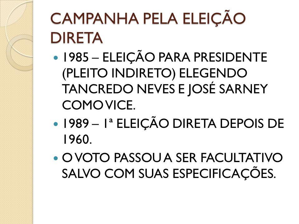 CAMPANHA PELA ELEIÇÃO DIRETA 1985 – ELEIÇÃO PARA PRESIDENTE (PLEITO INDIRETO) ELEGENDO TANCREDO NEVES E JOSÉ SARNEY COMO VICE. 1989 – 1ª ELEIÇÃO DIRET