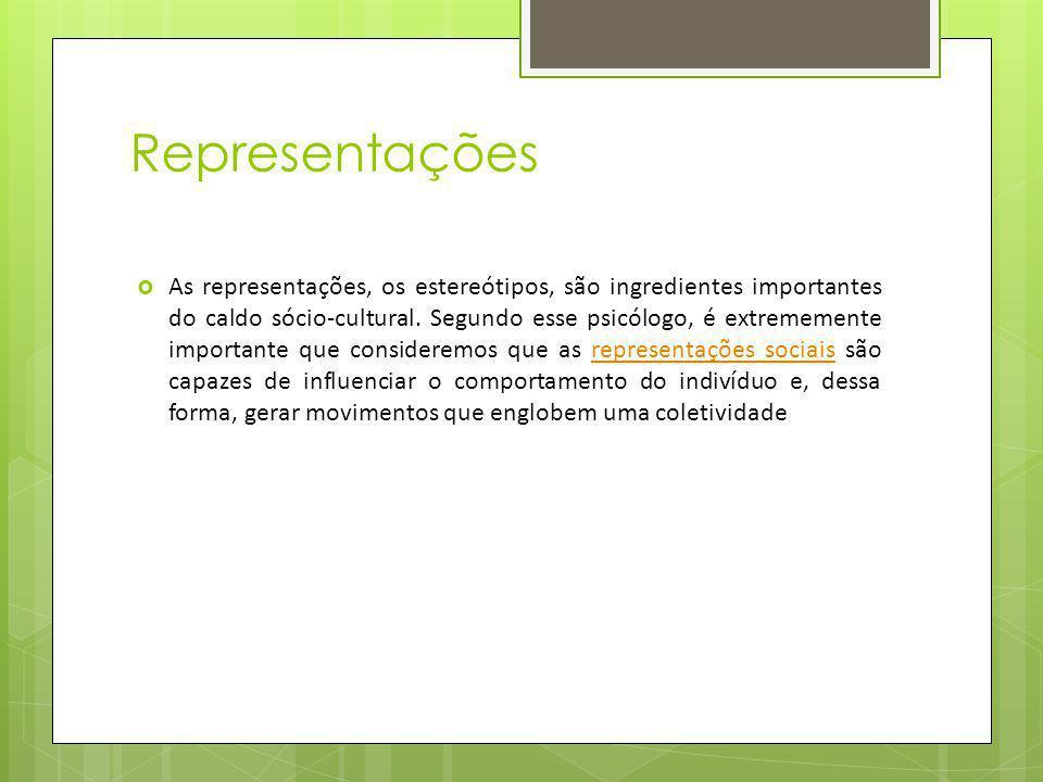 Representações As representações, os estereótipos, são ingredientes importantes do caldo sócio-cultural. Segundo esse psicólogo, é extrememente import