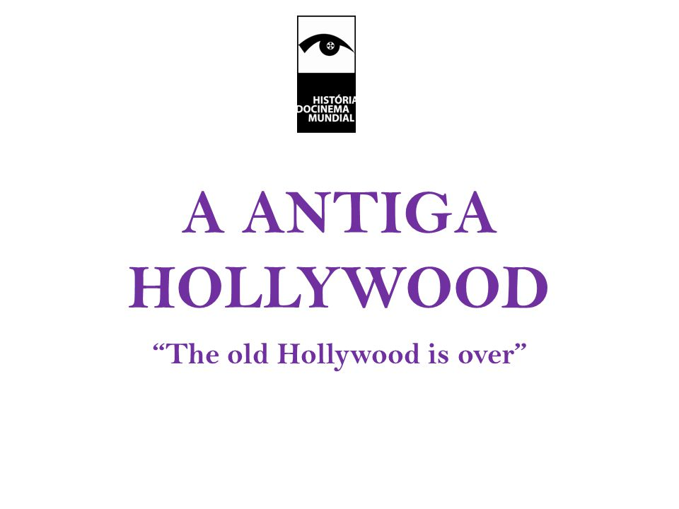 A ANTIGA HOLLYWOOD The old Hollywood is over