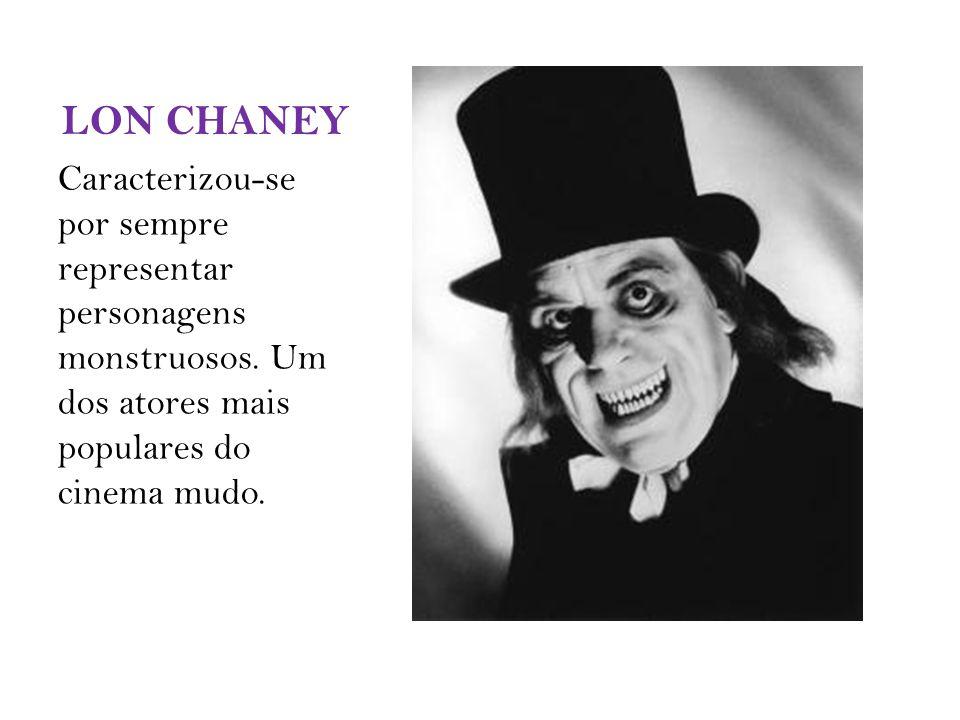 LON CHANEY Caracterizou-se por sempre representar personagens monstruosos. Um dos atores mais populares do cinema mudo.