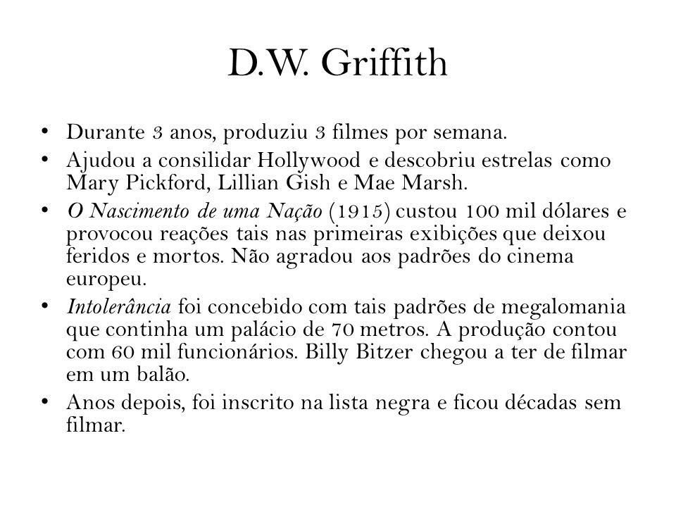 D.W. Griffith Durante 3 anos, produziu 3 filmes por semana. Ajudou a consilidar Hollywood e descobriu estrelas como Mary Pickford, Lillian Gish e Mae