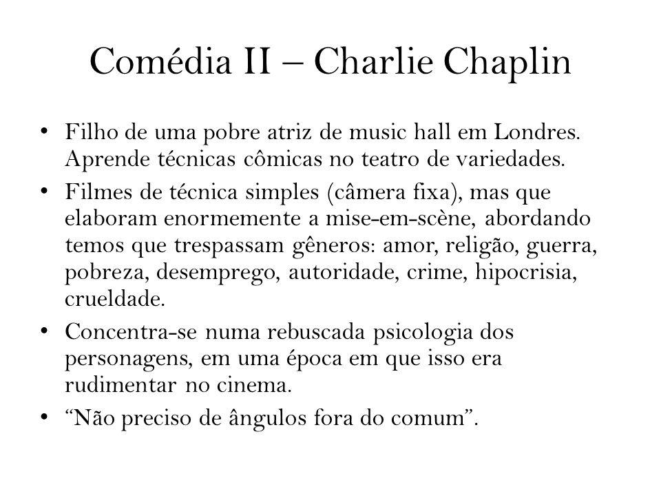 Comédia II – Charlie Chaplin Filho de uma pobre atriz de music hall em Londres. Aprende técnicas cômicas no teatro de variedades. Filmes de técnica si