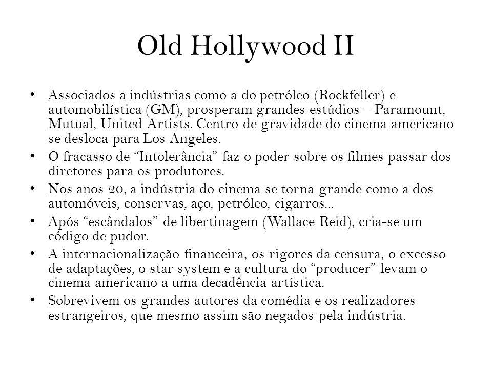 Old Hollywood II Associados a indústrias como a do petróleo (Rockfeller) e automobilística (GM), prosperam grandes estúdios – Paramount, Mutual, Unite
