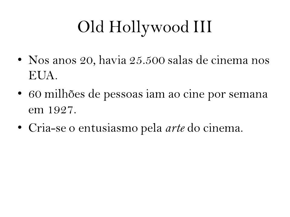 Old Hollywood III Nos anos 20, havia 25.500 salas de cinema nos EUA. 60 milhões de pessoas iam ao cine por semana em 1927. Cria-se o entusiasmo pela a