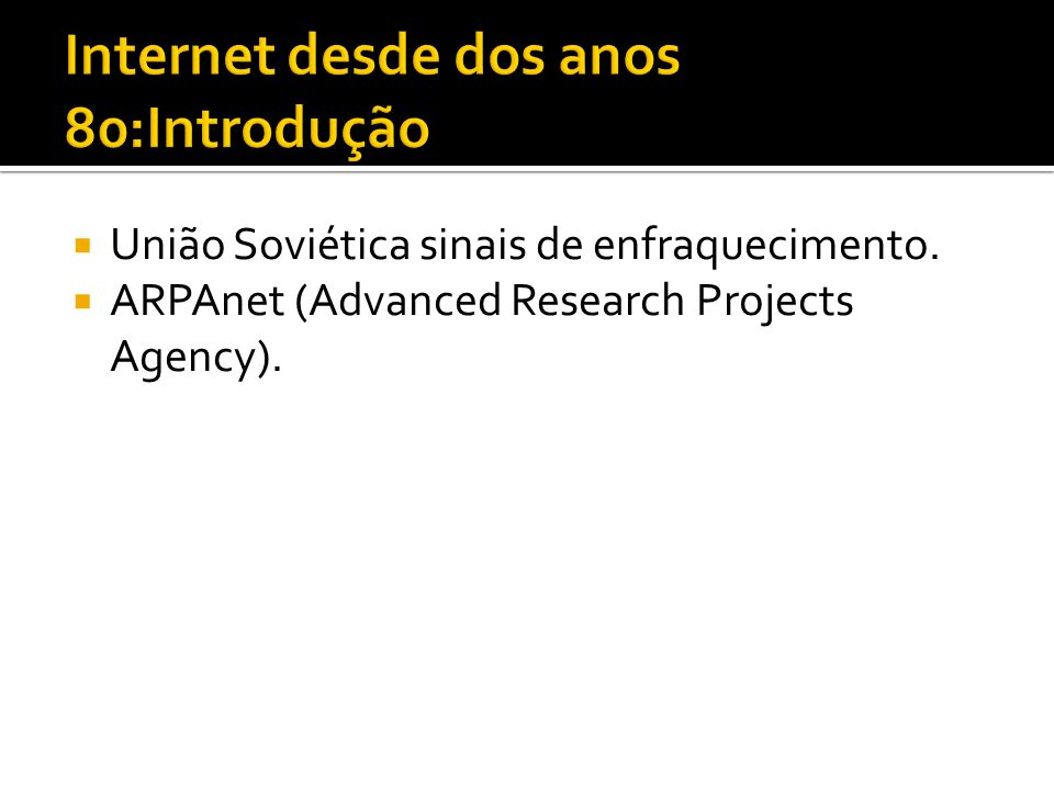 União Soviética sinais de enfraquecimento. ARPAnet (Advanced Research Projects Agency).
