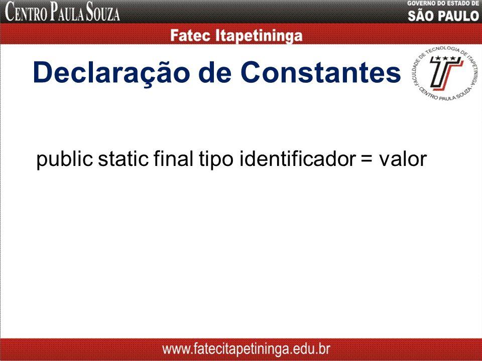 Declaração de Constantes public static final tipo identificador = valor