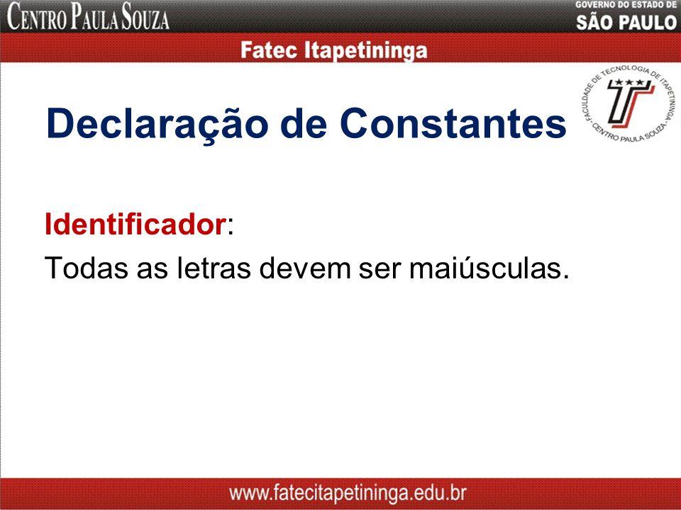 Declaração de Constantes Identificador: Todas as letras devem ser maiúsculas.