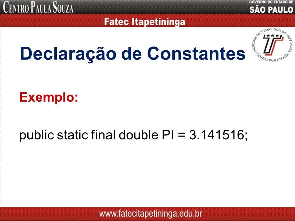 Declaração de Constantes Exemplo: public static final double PI = 3.141516;