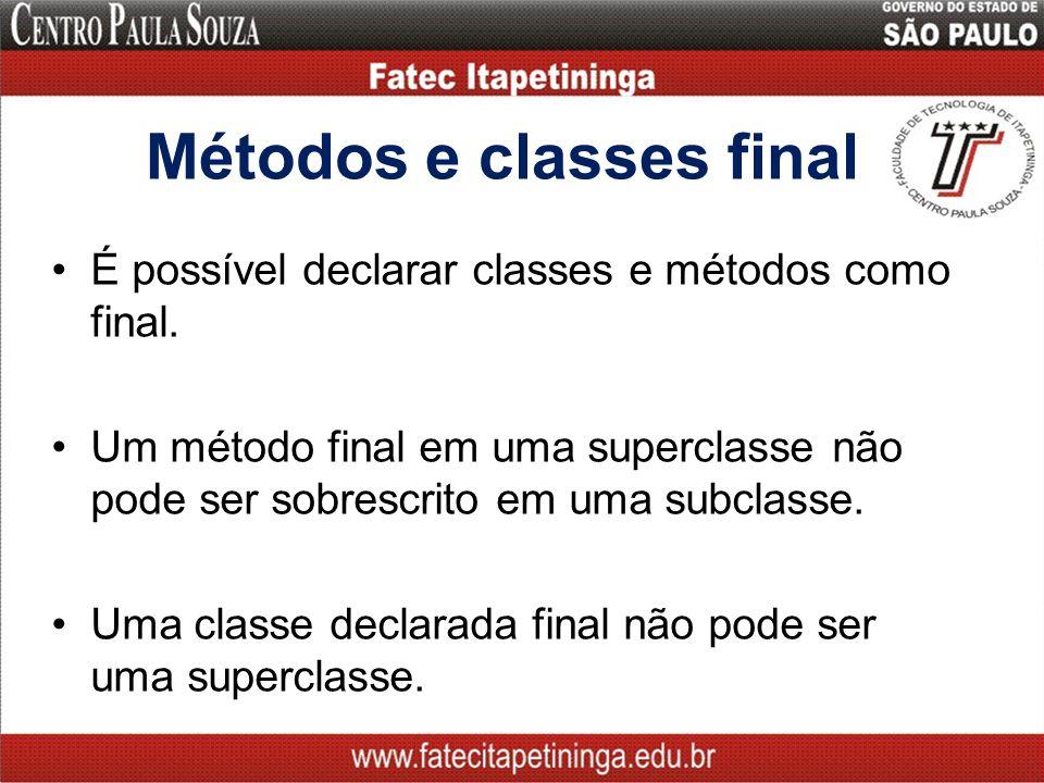 Métodos e classes final É possível declarar classes e métodos como final. Um método final em uma superclasse não pode ser sobrescrito em uma subclasse
