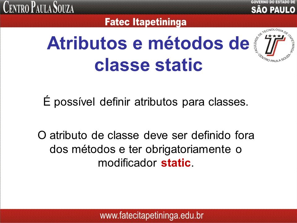 Atributos e métodos de classe static É possível definir atributos para classes. O atributo de classe deve ser definido fora dos métodos e ter obrigato