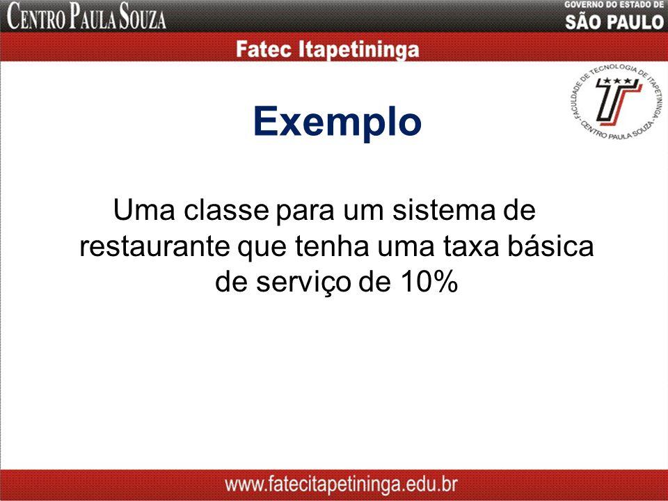 Exemplo Uma classe para um sistema de restaurante que tenha uma taxa básica de serviço de 10%