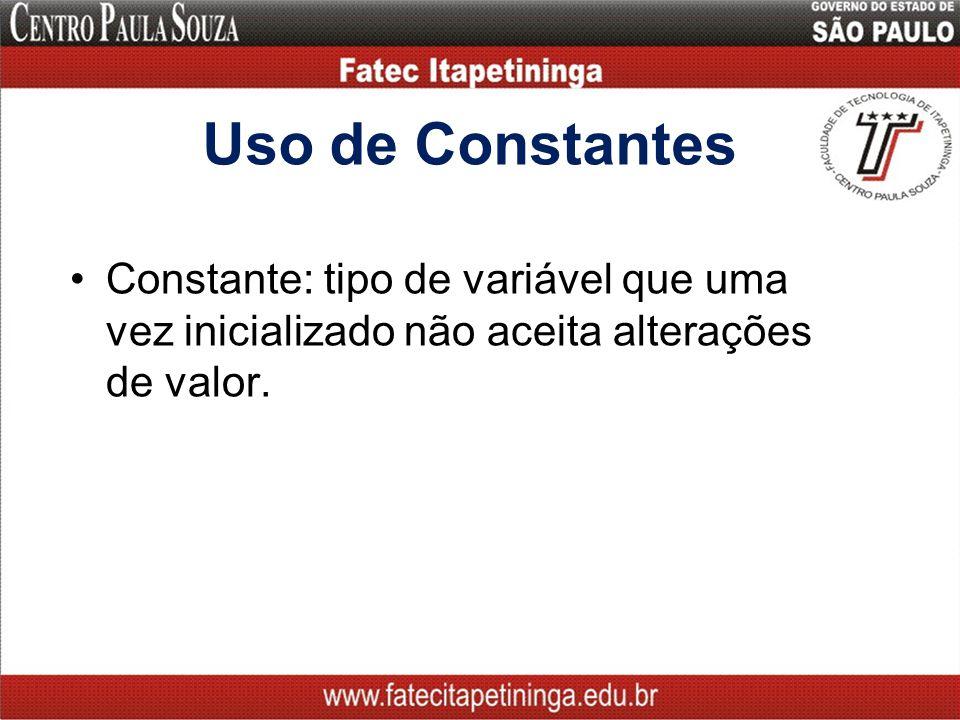 Uso de Constantes Constante: tipo de variável que uma vez inicializado não aceita alterações de valor.