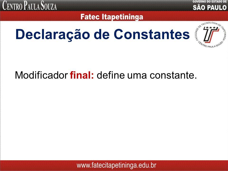 Declaração de Constantes Modificador final: define uma constante.