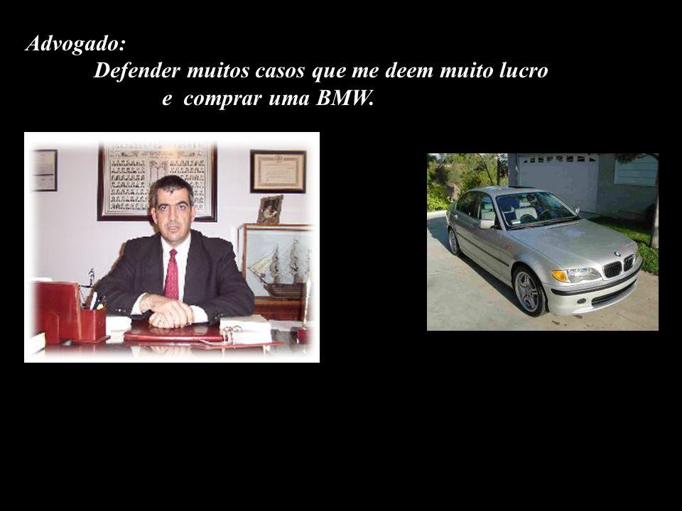 Advogado: Defender muitos casos que me deem muito lucro e comprar uma BMW.