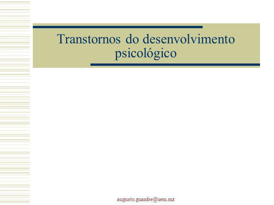 augusto.guambe@uem.mz Transtornos do desenvolvimento psicológico