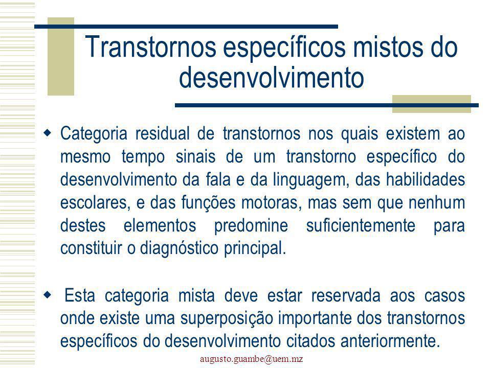 augusto.guambe@uem.mz Transtornos específicos mistos do desenvolvimento Categoria residual de transtornos nos quais existem ao mesmo tempo sinais de u