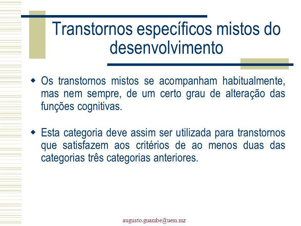 augusto.guambe@uem.mz Transtornos específicos mistos do desenvolvimento Os transtornos mistos se acompanham habitualmente, mas nem sempre, de um certo