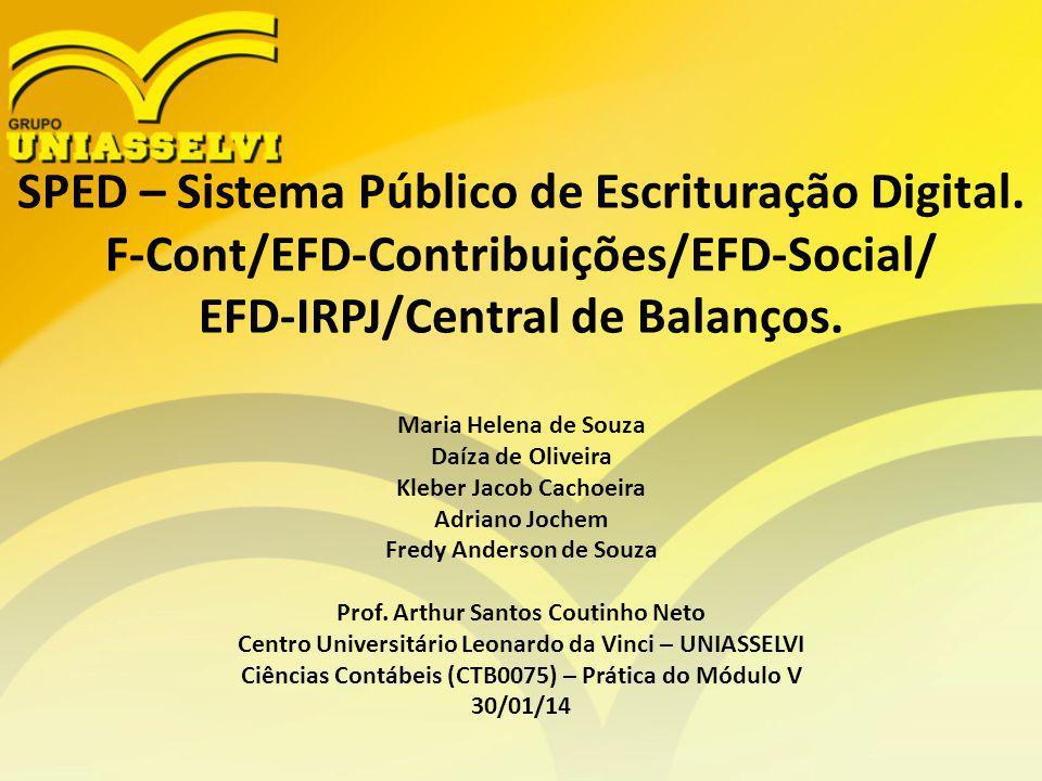 SPED – Sistema Público de Escrituração Digital. F-Cont/EFD-Contribuições/EFD-Social/ EFD-IRPJ/Central de Balanços. Maria Helena de Souza Daíza de Oliv