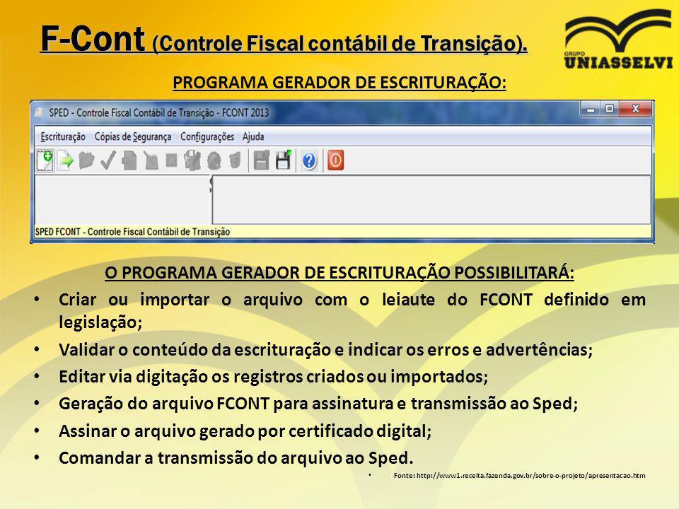 F-Cont (Controle Fiscal contábil de Transição). PROGRAMA GERADOR DE ESCRITURAÇÃO: O PROGRAMA GERADOR DE ESCRITURAÇÃO POSSIBILITARÁ: Criar ou importar