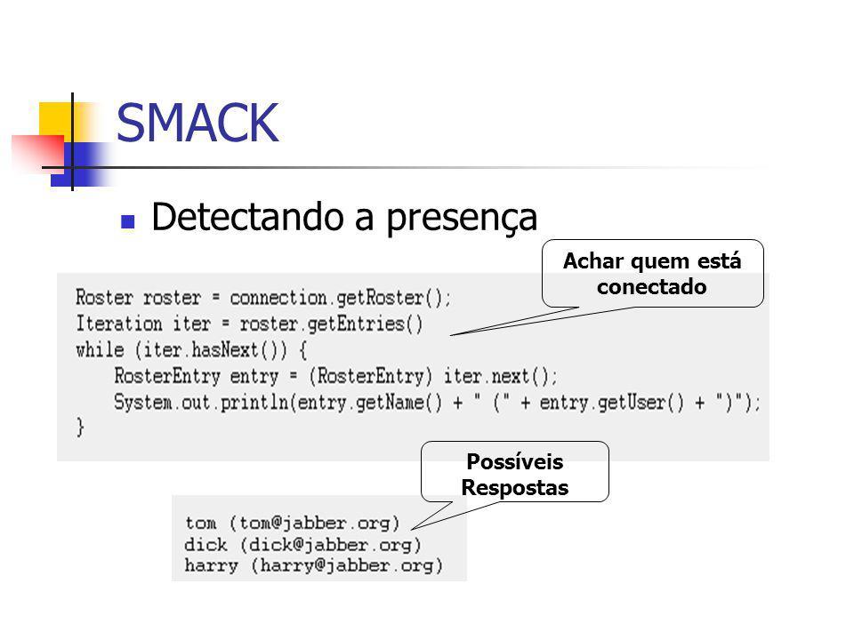 SMACK Detectando a presença Possíveis Respostas Achar quem está conectado