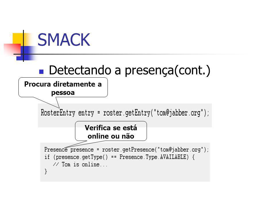 SMACK Detectando a presença(cont.) Procura diretamente a pessoa Verifica se está online ou não