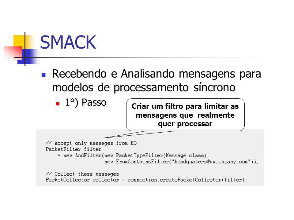 SMACK Recebendo e Analisando mensagens para modelos de processamento síncrono 1°) Passo Criar um filtro para limitar as mensagens que realmente quer processar