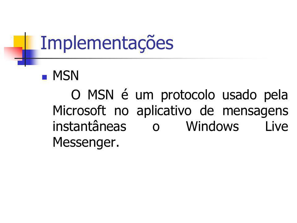 Implementações MSN O MSN é um protocolo usado pela Microsoft no aplicativo de mensagens instantâneas o Windows Live Messenger.