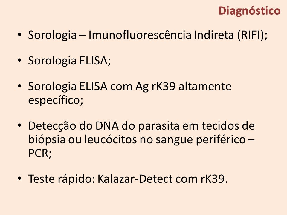 Sorologia – Imunofluorescência Indireta (RIFI); Sorologia ELISA; Sorologia ELISA com Ag rK39 altamente específico; Detecção do DNA do parasita em teci