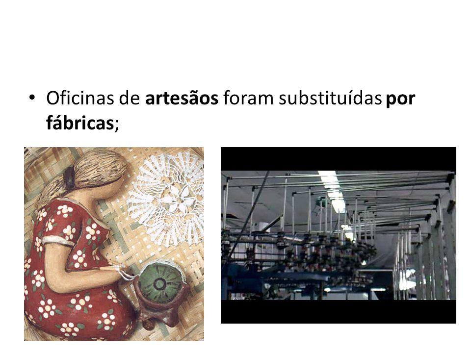 Oficinas de artesãos foram substituídas por fábricas;