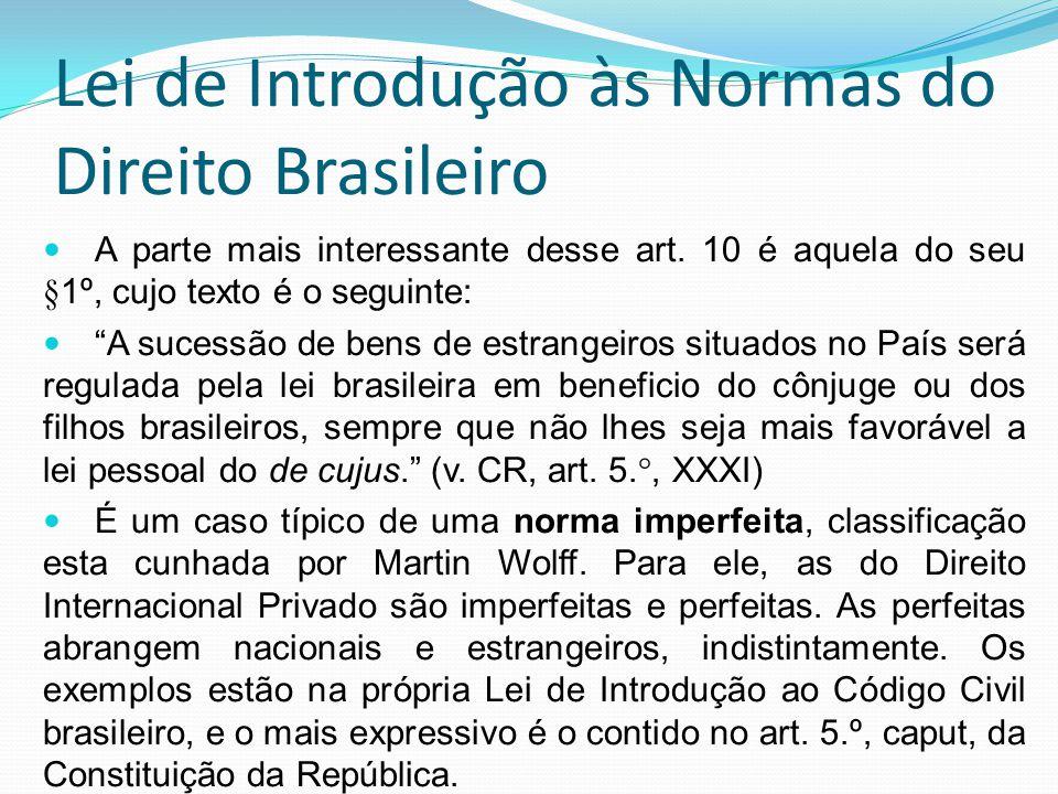 Lei de Introdução às Normas do Direito Brasileiro A parte mais interessante desse art. 10 é aquela do seu §1º, cujo texto é o seguinte: A sucessão de