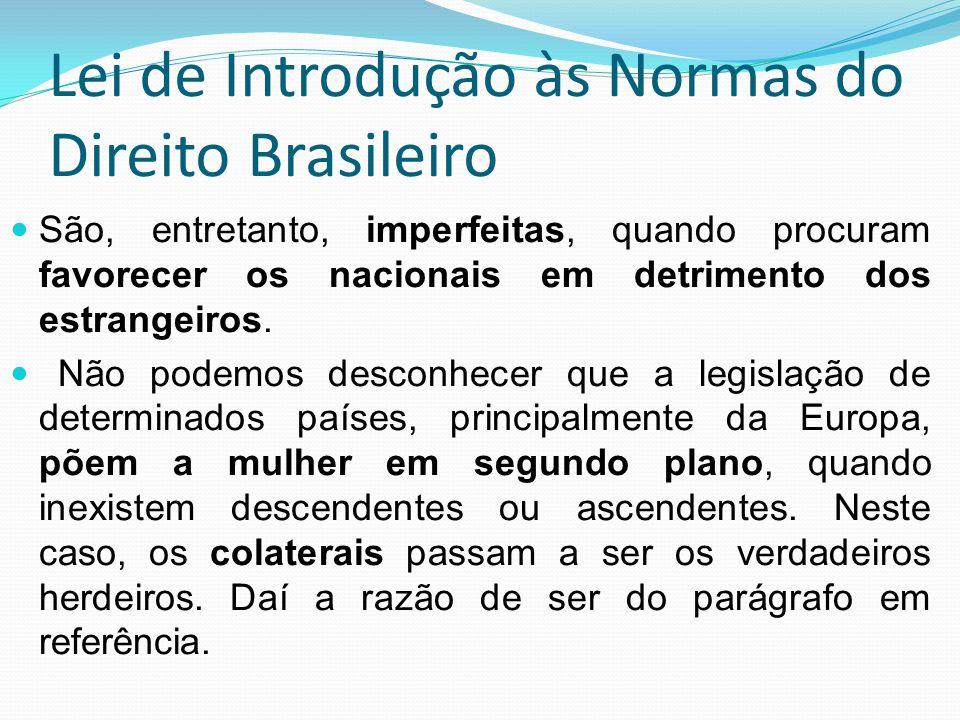 Lei de Introdução às Normas do Direito Brasileiro São, entretanto, imperfeitas, quando procuram favorecer os nacionais em detrimento dos estrangeiros.