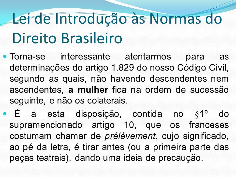 Lei de Introdução às Normas do Direito Brasileiro Torna-se interessante atentarmos para as determinações do artigo 1.829 do nosso Código Civil, segund