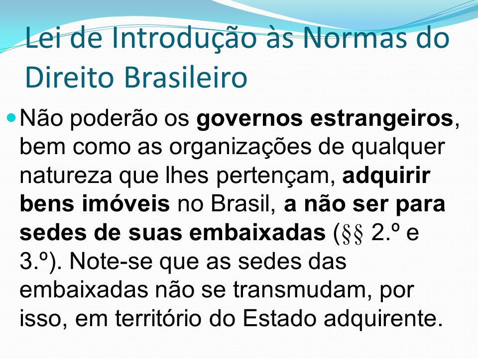Lei de Introdução às Normas do Direito Brasileiro Não poderão os governos estrangeiros, bem como as organizações de qualquer natureza que lhes pertenç