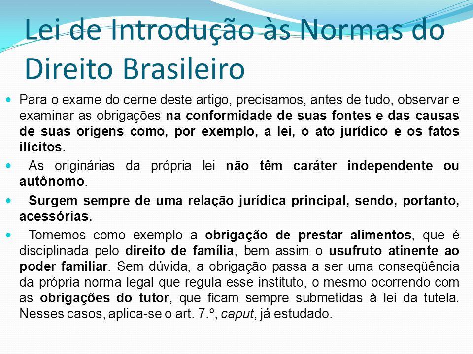 Lei de Introdução às Normas do Direito Brasileiro Para o exame do cerne deste artigo, precisamos, antes de tudo, observar e examinar as obrigações na