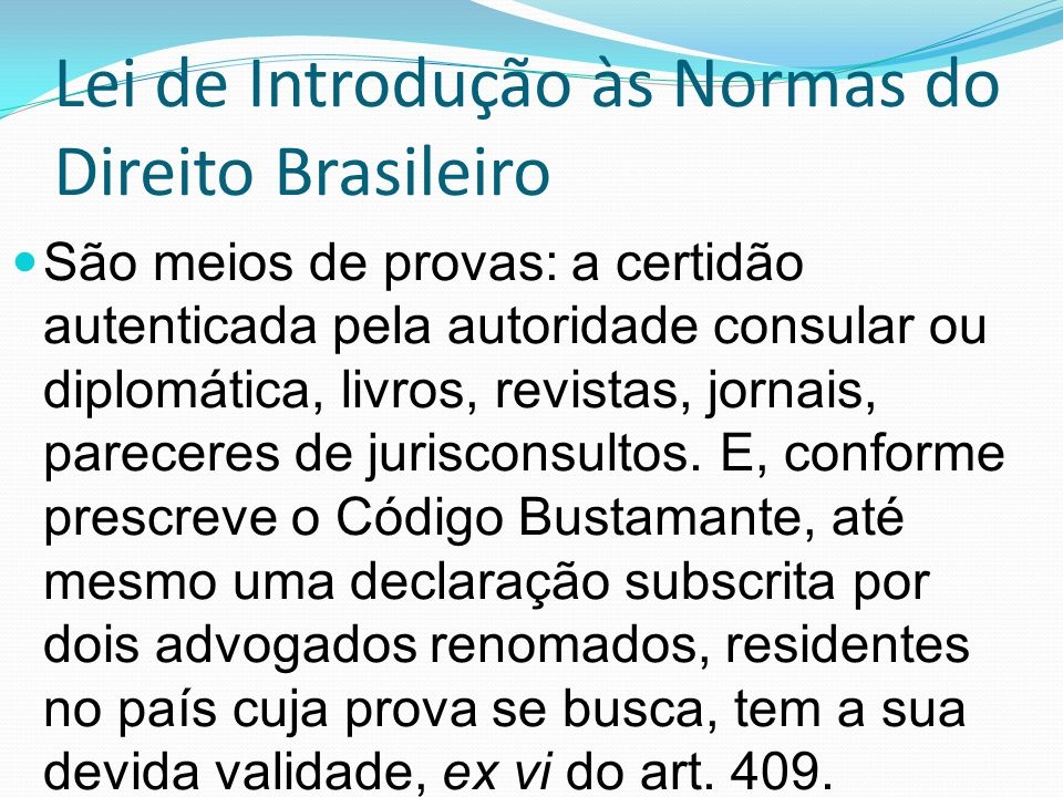 Lei de Introdução às Normas do Direito Brasileiro São meios de provas: a certidão autenticada pela autoridade consular ou diplomática, livros, revista