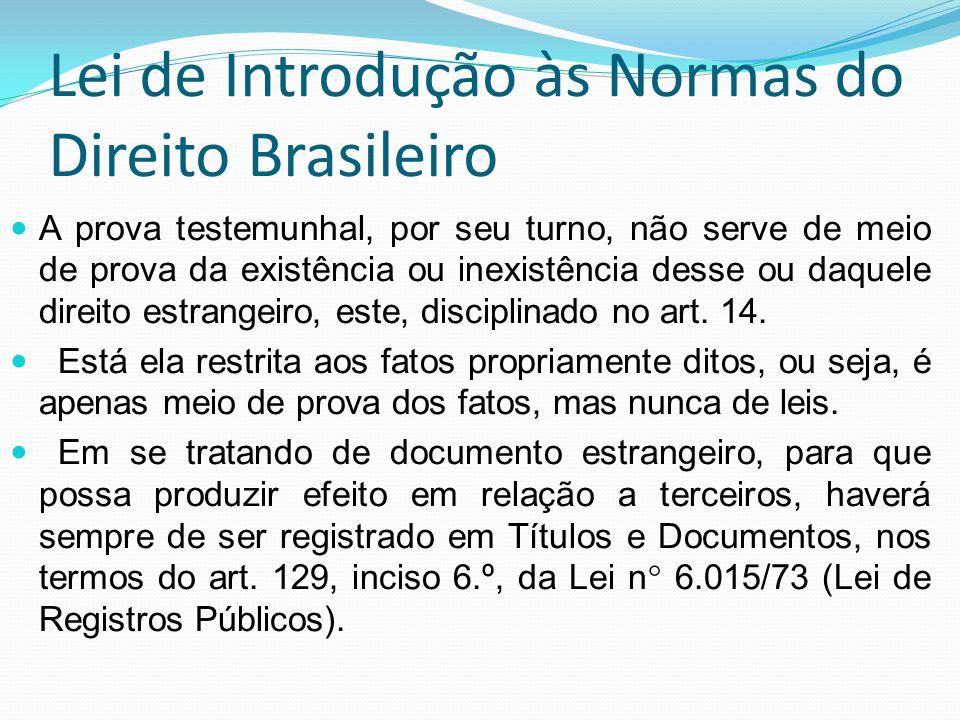 Lei de Introdução às Normas do Direito Brasileiro A prova testemunhal, por seu turno, não serve de meio de prova da existência ou inexistência desse o