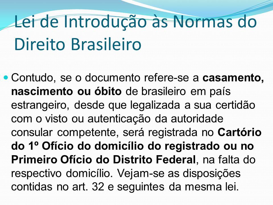 Lei de Introdução às Normas do Direito Brasileiro Contudo, se o documento refere-se a casamento, nascimento ou óbito de brasileiro em país estrangeiro