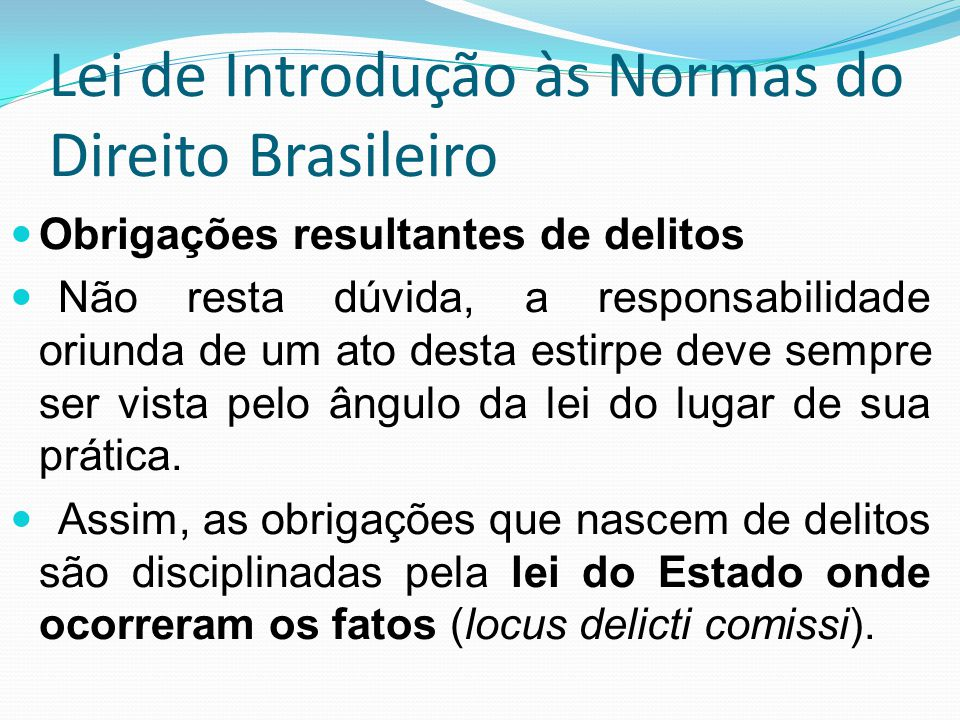 Lei de Introdução às Normas do Direito Brasileiro Obrigações resultantes de delitos Não resta dúvida, a responsabilidade oriunda de um ato desta estir