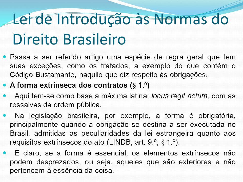Lei de Introdução às Normas do Direito Brasileiro Passa a ser referido artigo uma espécie de regra geral que tem suas exceções, como os tratados, a ex
