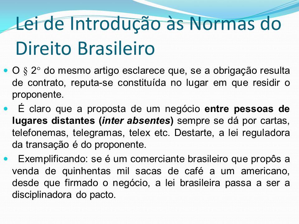 Lei de Introdução às Normas do Direito Brasileiro O § 2° do mesmo artigo esclarece que, se a obrigação resulta de contrato, reputa-se constituída no l