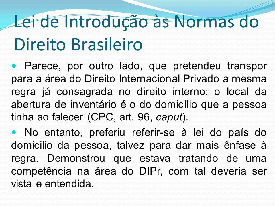 Lei de Introdução às Normas do Direito Brasileiro Parece, por outro lado, que pretendeu transpor para a área do Direito Internacional Privado a mesma