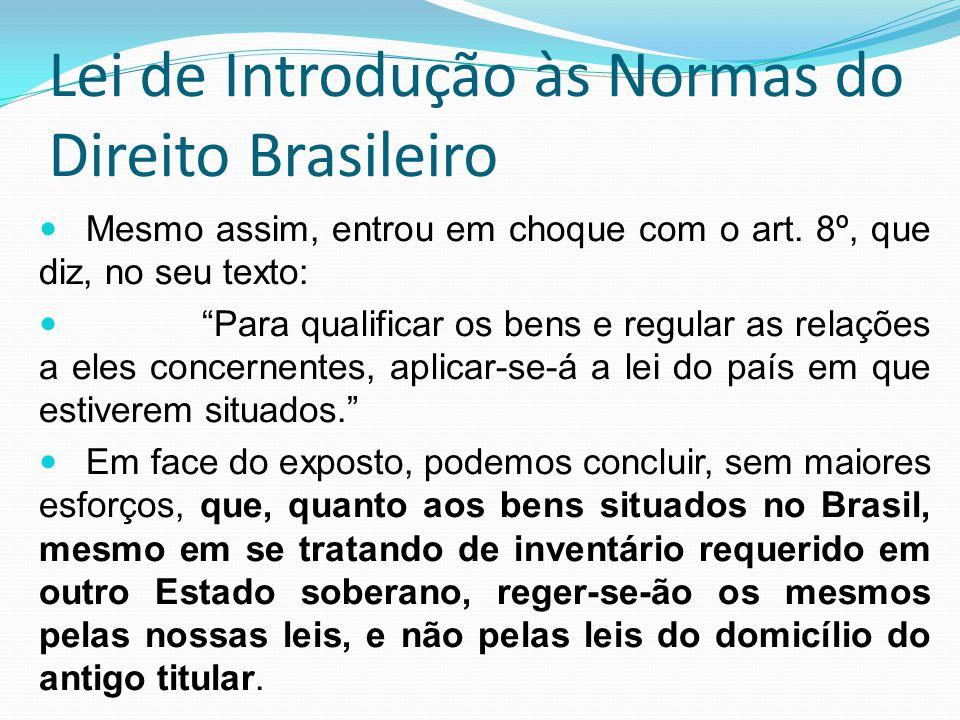 Lei de Introdução às Normas do Direito Brasileiro Mesmo assim, entrou em choque com o art. 8º, que diz, no seu texto: Para qualificar os bens e regula