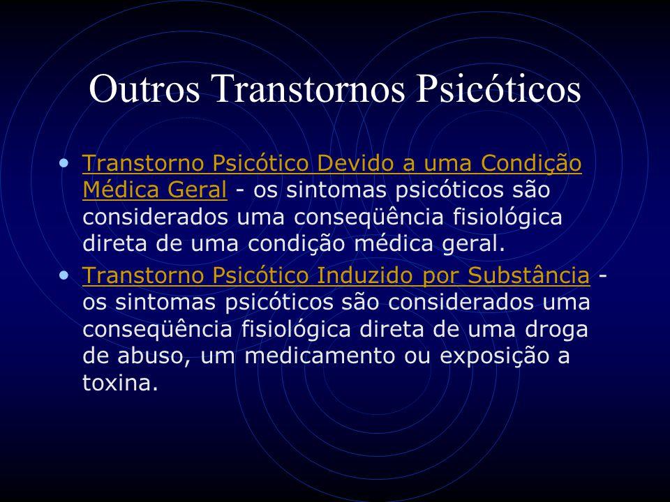 Outros Transtornos Psicóticos Transtorno Psicótico Devido a uma Condição Médica Geral - os sintomas psicóticos são considerados uma conseqüência fisio