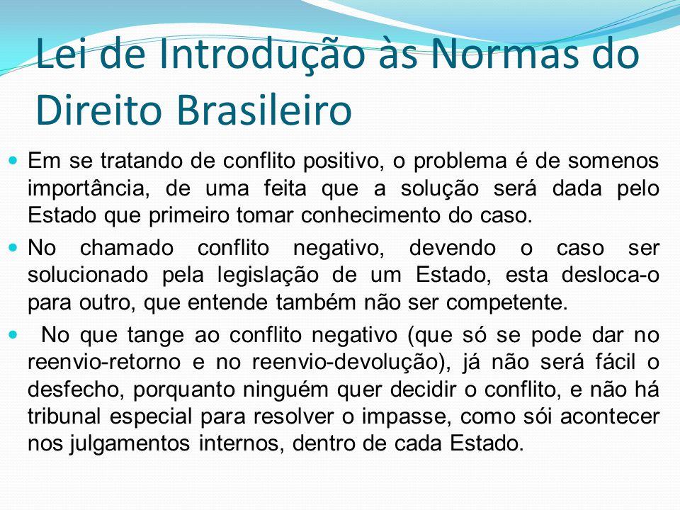 Lei de Introdução às Normas do Direito Brasileiro Em se tratando de conflito positivo, o problema é de somenos importância, de uma feita que a solução
