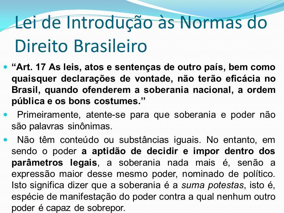 Lei de Introdução às Normas do Direito Brasileiro Art. 17 As leis, atos e sentenças de outro país, bem como quaisquer declarações de vontade, não terã