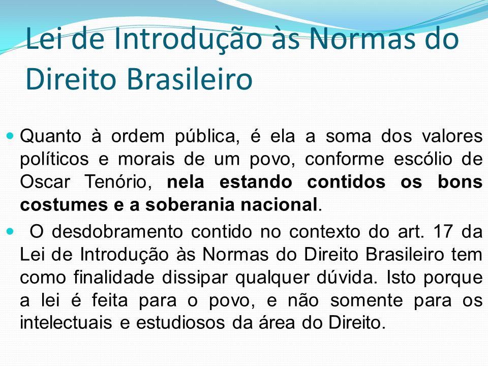 Lei de Introdução às Normas do Direito Brasileiro Quanto à ordem pública, é ela a soma dos valores políticos e morais de um povo, conforme escólio de
