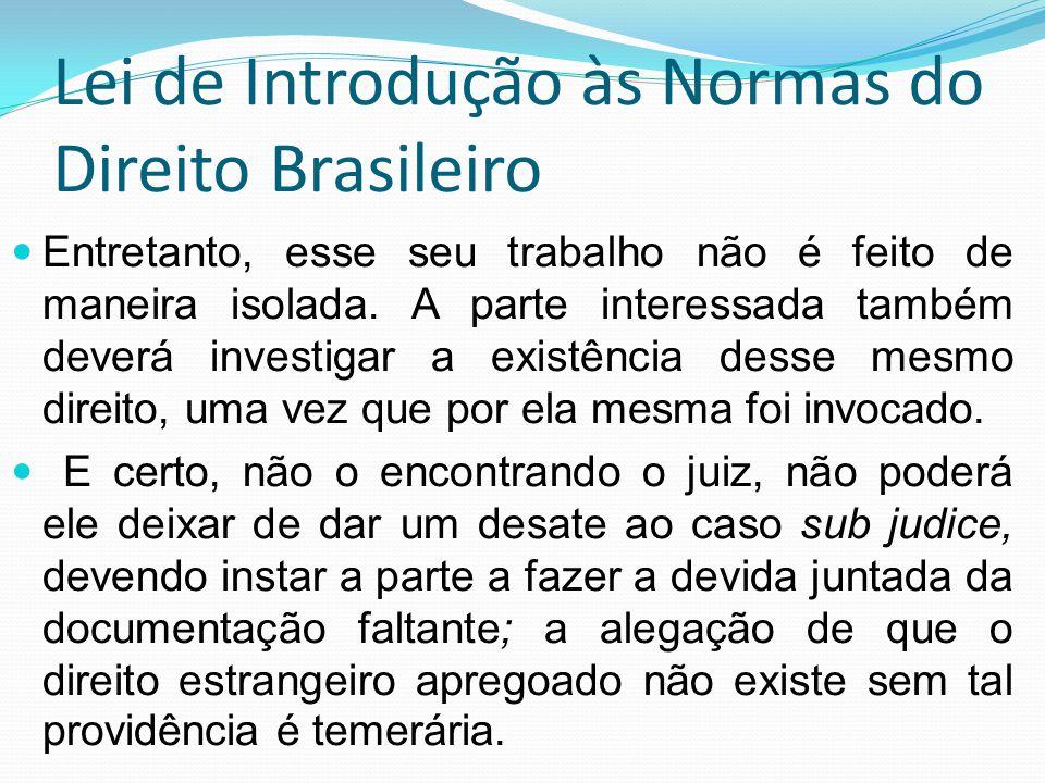 Lei de Introdução às Normas do Direito Brasileiro Entretanto, esse seu trabalho não é feito de maneira isolada. A parte interessada também deverá inve