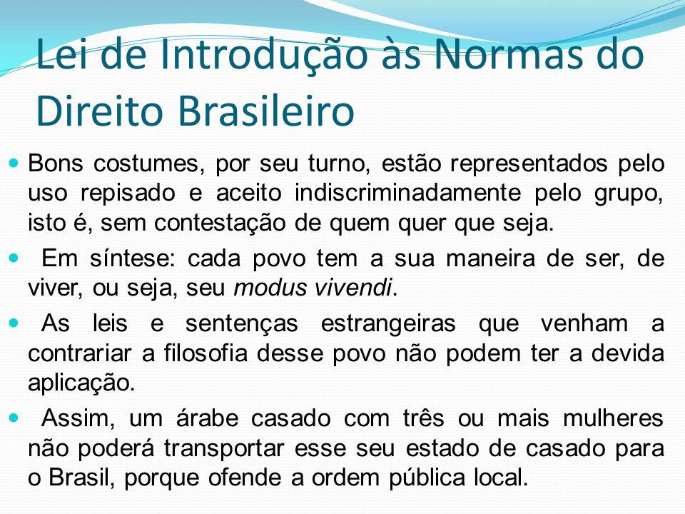 Lei de Introdução às Normas do Direito Brasileiro Bons costumes, por seu turno, estão representados pelo uso repisado e aceito indiscriminadamente pel
